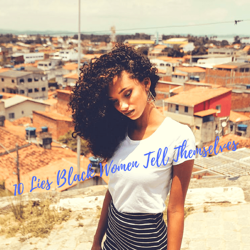 10 Lies Black Women Tell Themselves